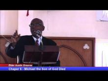"""Chapter 6 - Micheal the Son of God Died - """"The Gospel According to the Messiah"""" - Elder A. Greaves"""